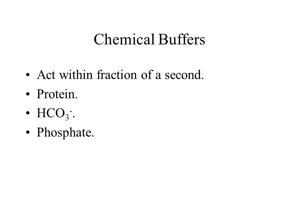 Chemical Buffers Act within fraction of a second. Protein. HCO3-.