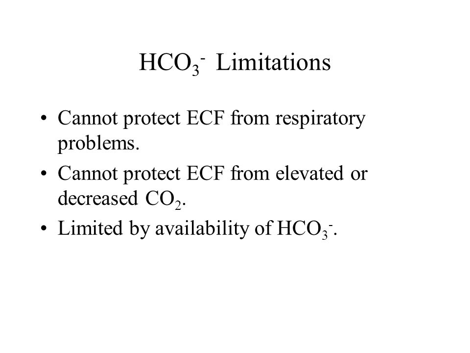 HCO3- Limitations Cannot protect ECF from respiratory problems.
