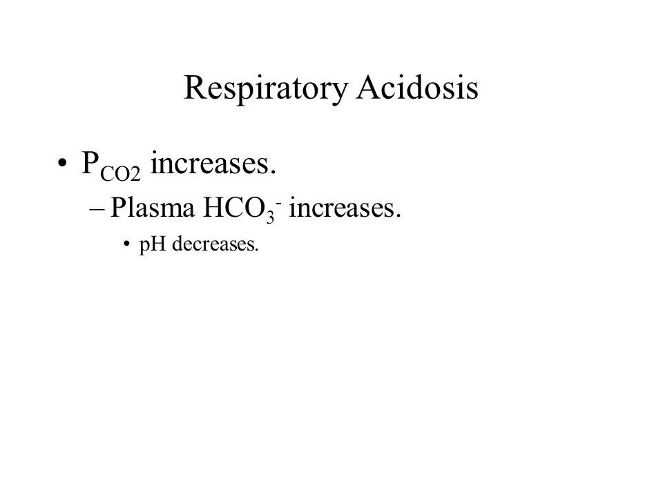 Respiratory Acidosis PCO2 increases. Plasma HCO3- increases.