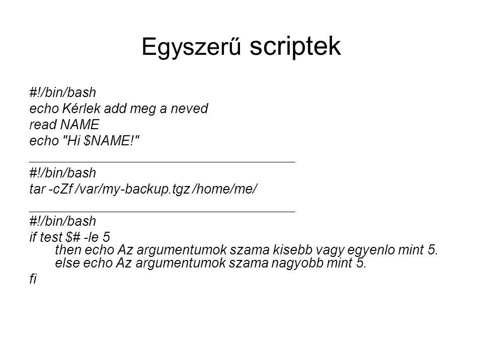 Egyszerű scriptek #!/bin/bash echo Kérlek add meg a neved read NAME