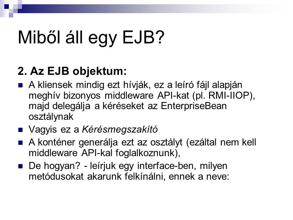Miből áll egy EJB 2. Az EJB objektum: