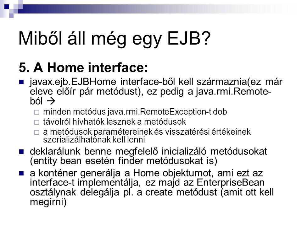Miből áll még egy EJB 5. A Home interface: