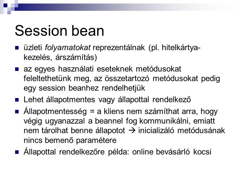Session bean üzleti folyamatokat reprezentálnak (pl. hitelkártya-kezelés, árszámítás)