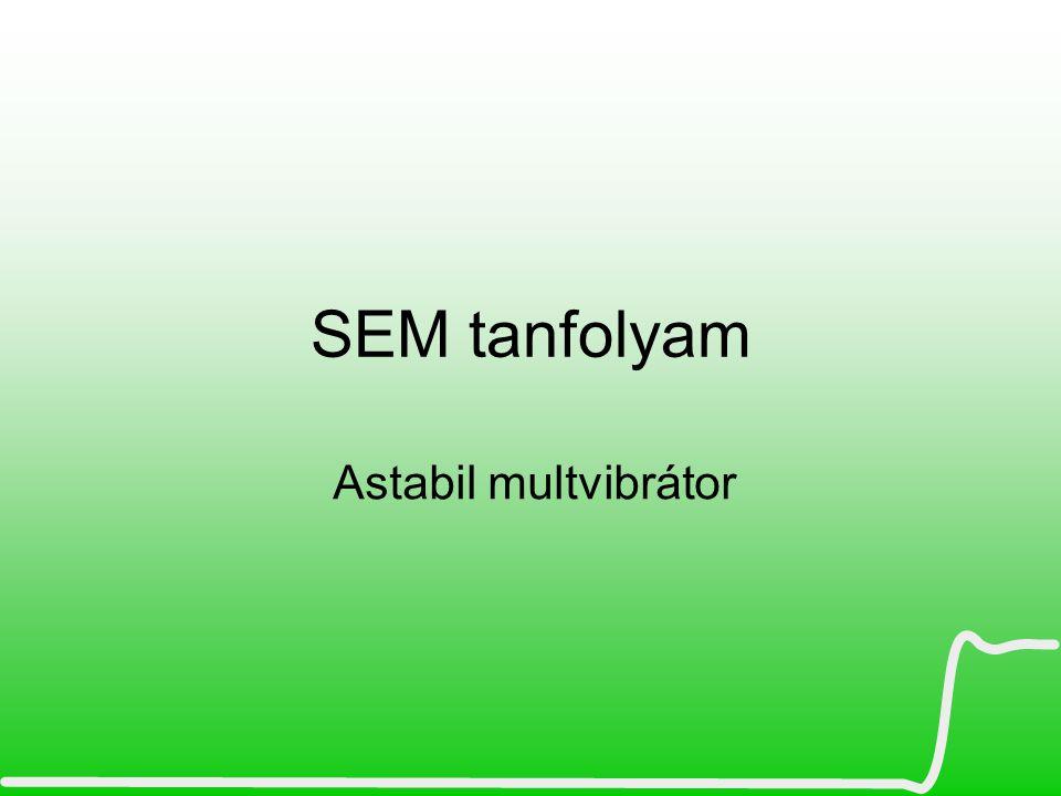 SEM tanfolyam Astabil multvibrátor