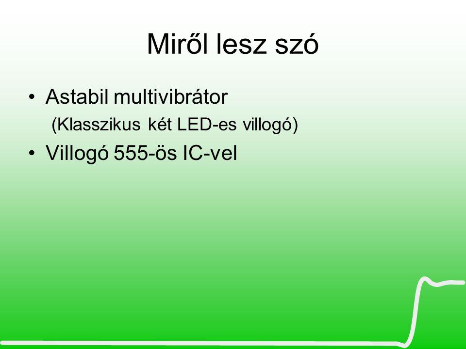 Miről lesz szó Astabil multivibrátor Villogó 555-ös IC-vel