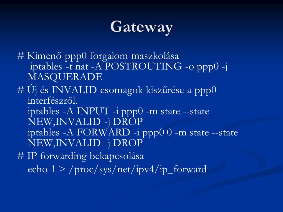 Gateway # Kimenő ppp0 forgalom maszkolása iptables -t nat -A POSTROUTING -o ppp0 -j MASQUERADE.
