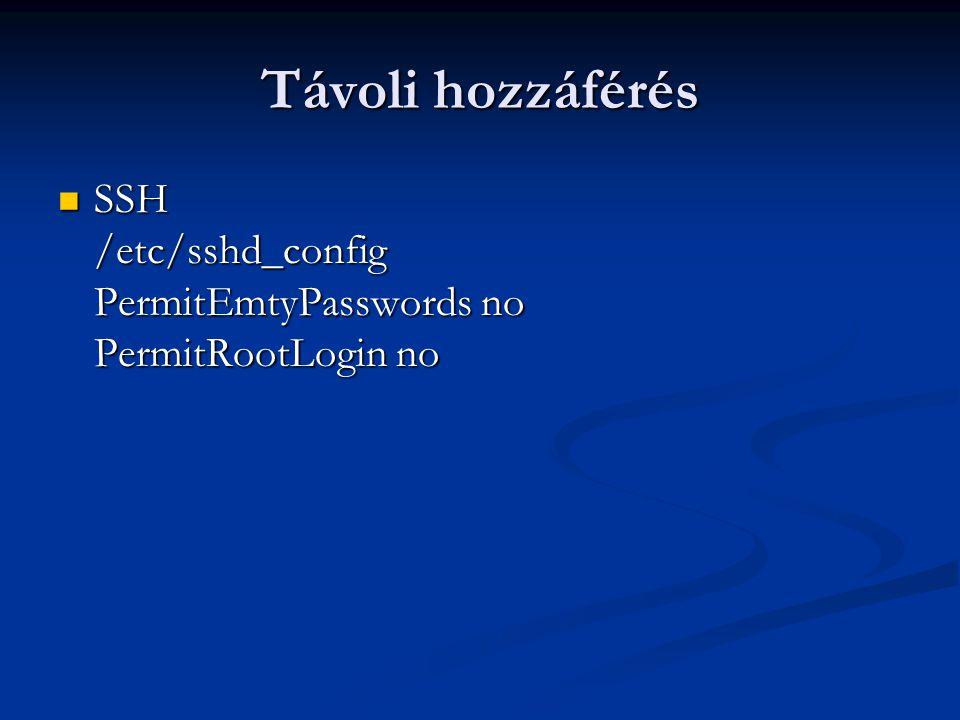Távoli hozzáférés SSH /etc/sshd_config PermitEmtyPasswords no PermitRootLogin no