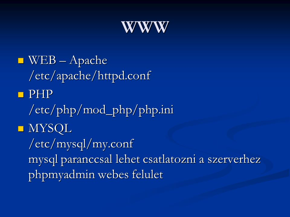 WWW WEB – Apache /etc/apache/httpd.conf PHP /etc/php/mod_php/php.ini