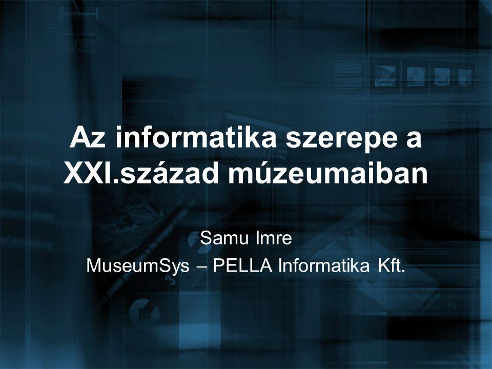 Az informatika szerepe a XXI.század múzeumaiban