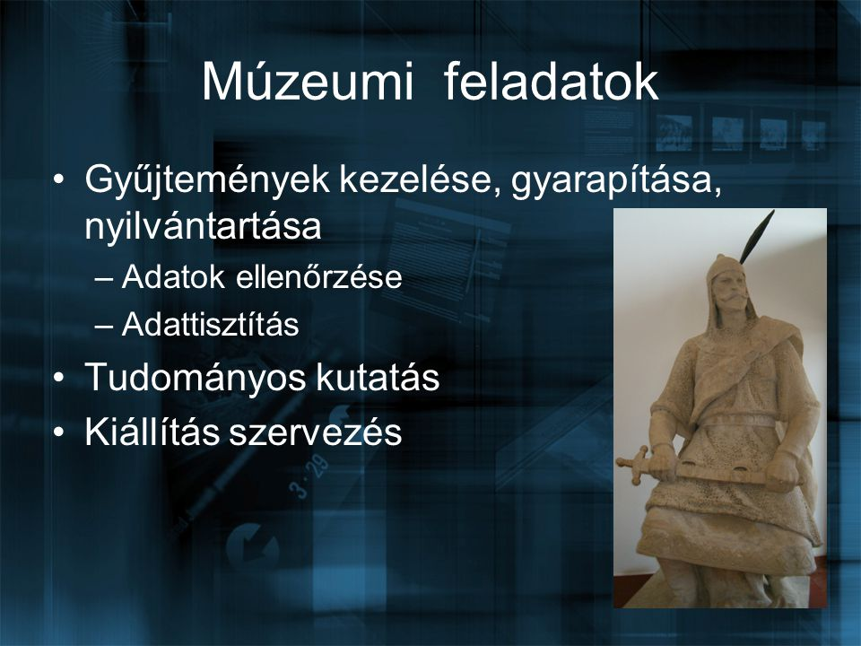 Múzeumi feladatok Gyűjtemények kezelése, gyarapítása, nyilvántartása