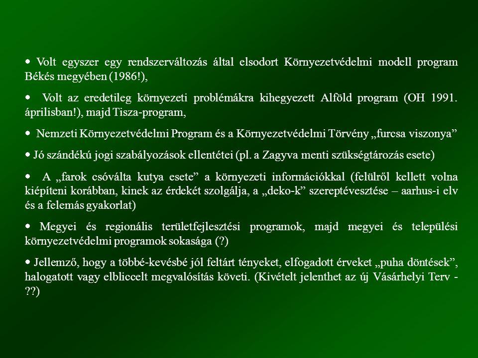 · Volt egyszer egy rendszerváltozás által elsodort Környezetvédelmi modell program Békés megyében (1986!),