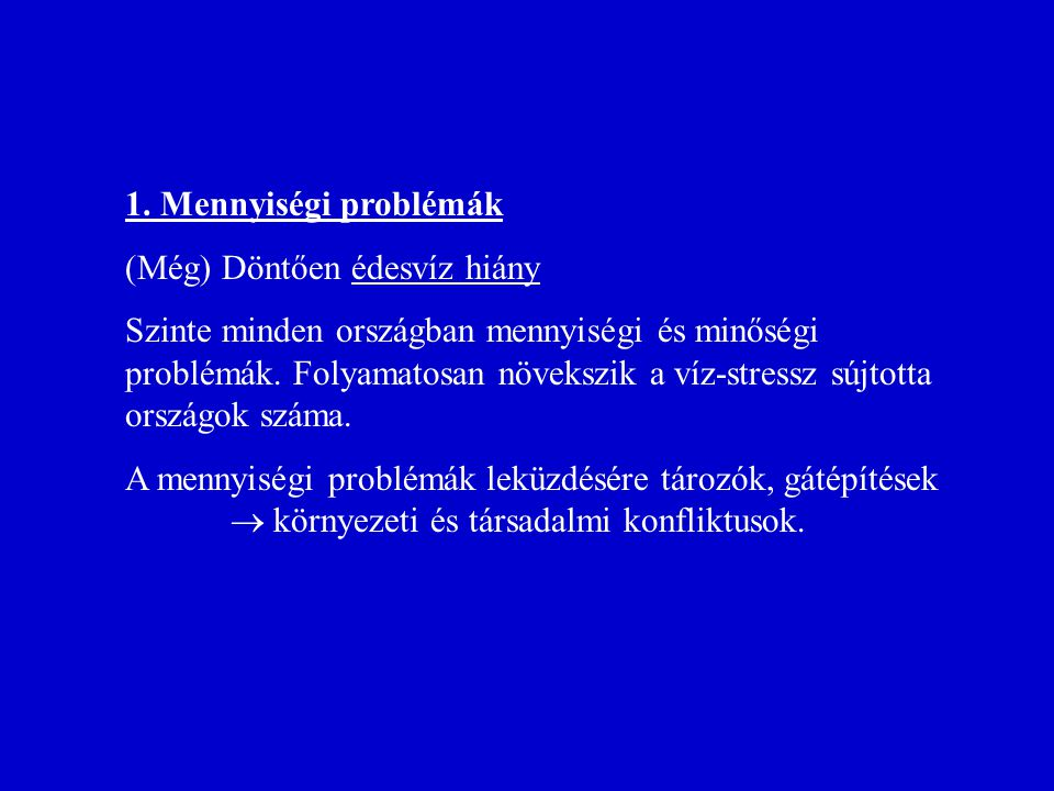 1. Mennyiségi problémák (Még) Döntően édesvíz hiány.