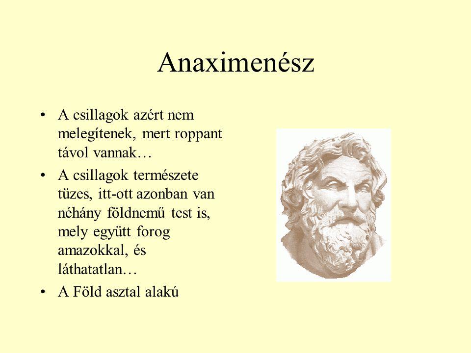 Anaximenész A csillagok azért nem melegítenek, mert roppant távol vannak…