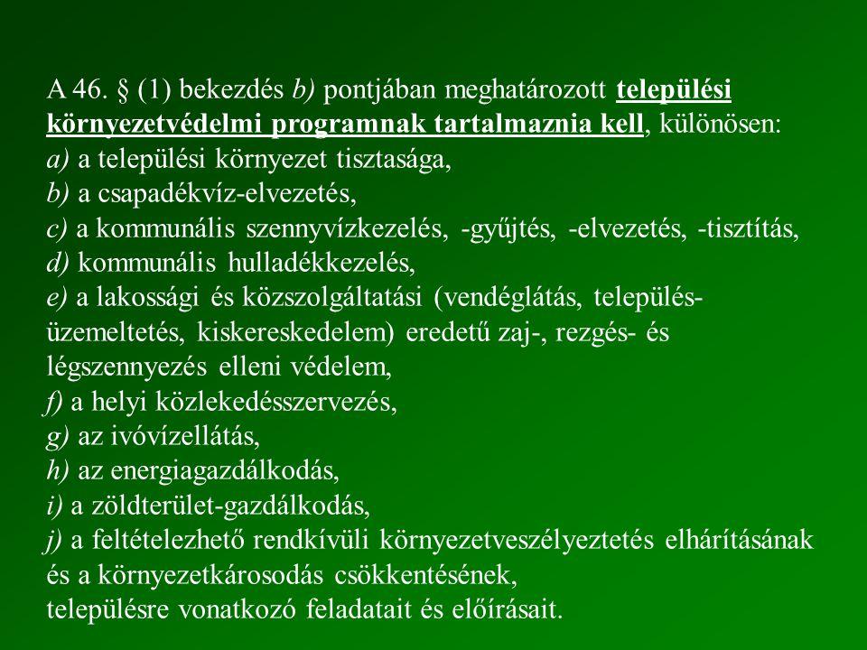 A 46. § (1) bekezdés b) pontjában meghatározott települési környezetvédelmi programnak tartalmaznia kell, különösen: