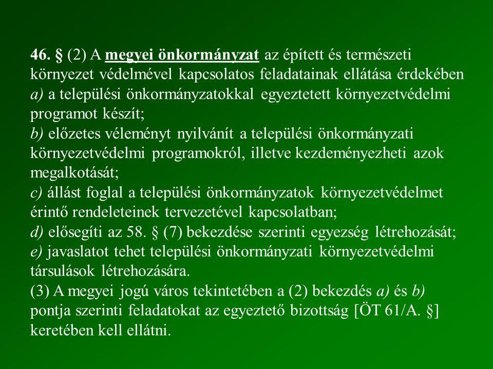 46. § (2) A megyei önkormányzat az épített és természeti környezet védelmével kapcsolatos feladatainak ellátása érdekében
