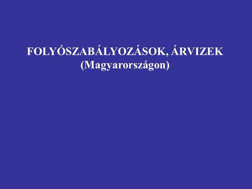 FOLYÓSZABÁLYOZÁSOK, ÁRVIZEK (Magyarországon)