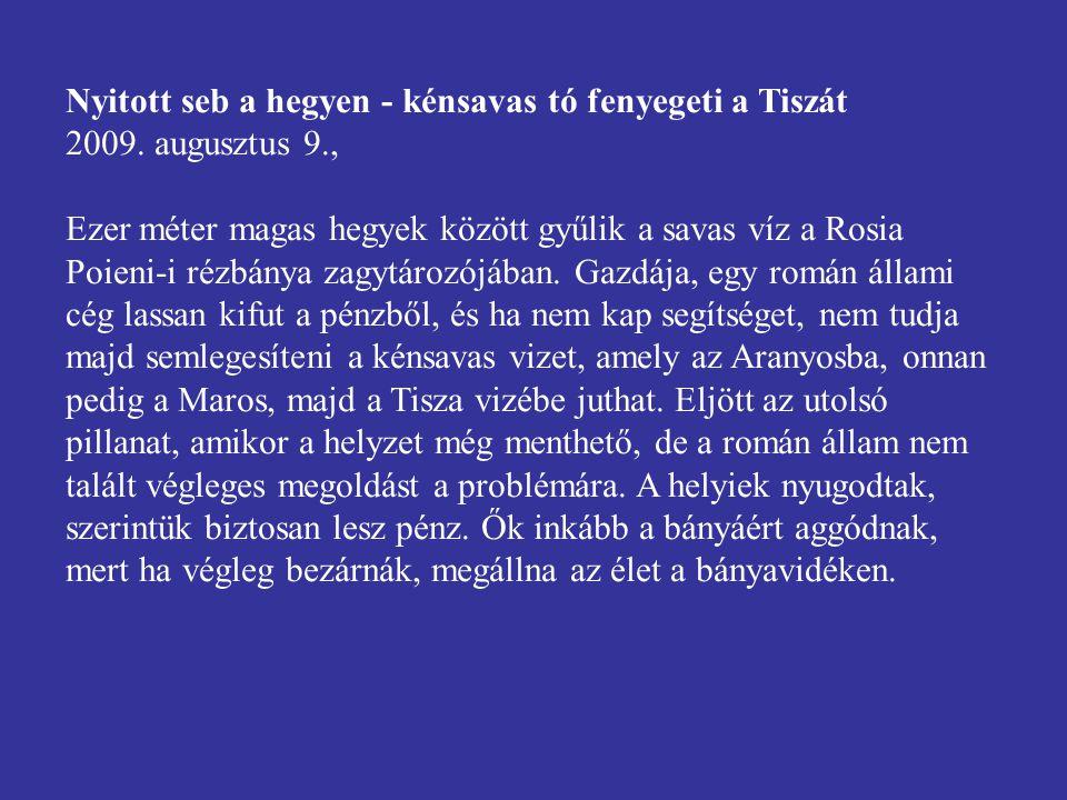 Nyitott seb a hegyen - kénsavas tó fenyegeti a Tiszát 2009. augusztus 9.,