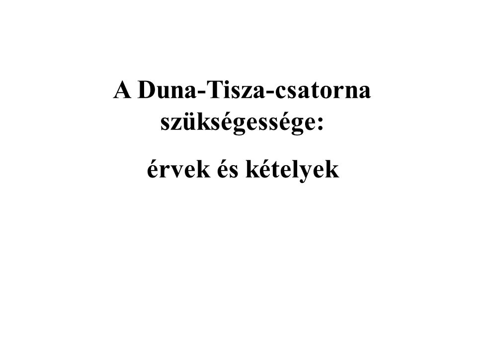 A Duna-Tisza-csatorna szükségessége: