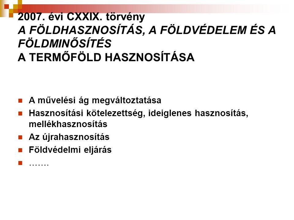 2007. évi CXXIX. törvény A FÖLDHASZNOSÍTÁS, A FÖLDVÉDELEM ÉS A FÖLDMINŐSÍTÉS A TERMŐFÖLD HASZNOSÍTÁSA