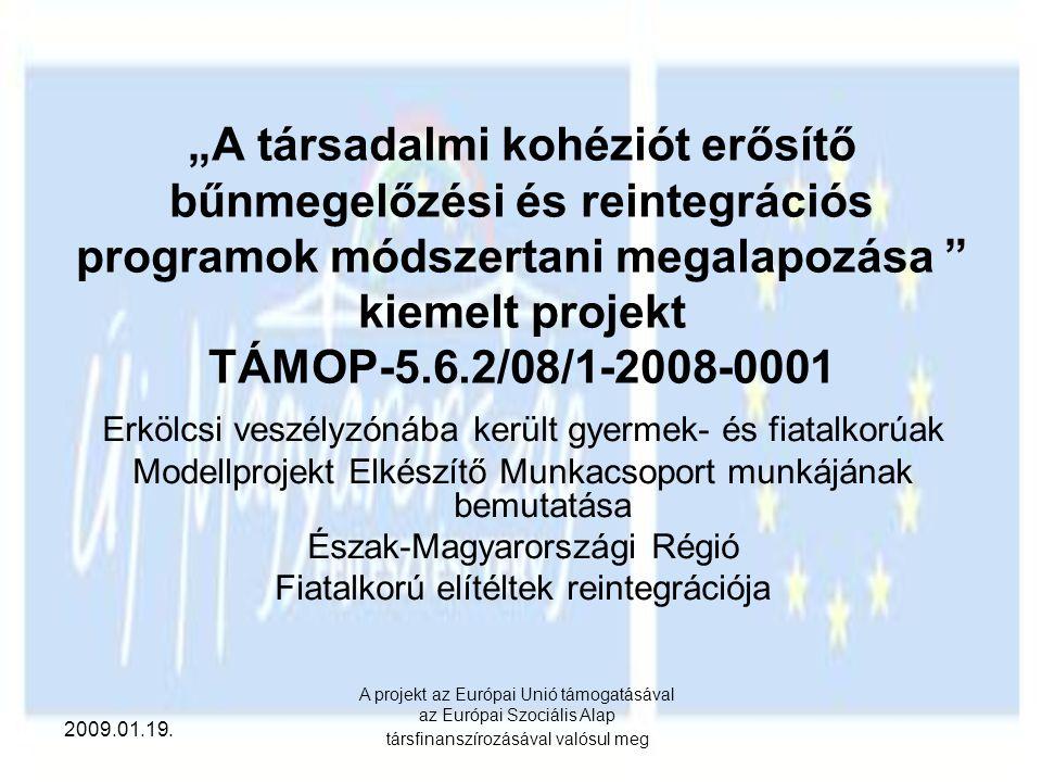 """""""A társadalmi kohéziót erősítő bűnmegelőzési és reintegrációs programok módszertani megalapozása kiemelt projekt TÁMOP-5.6.2/08/1-2008-0001"""