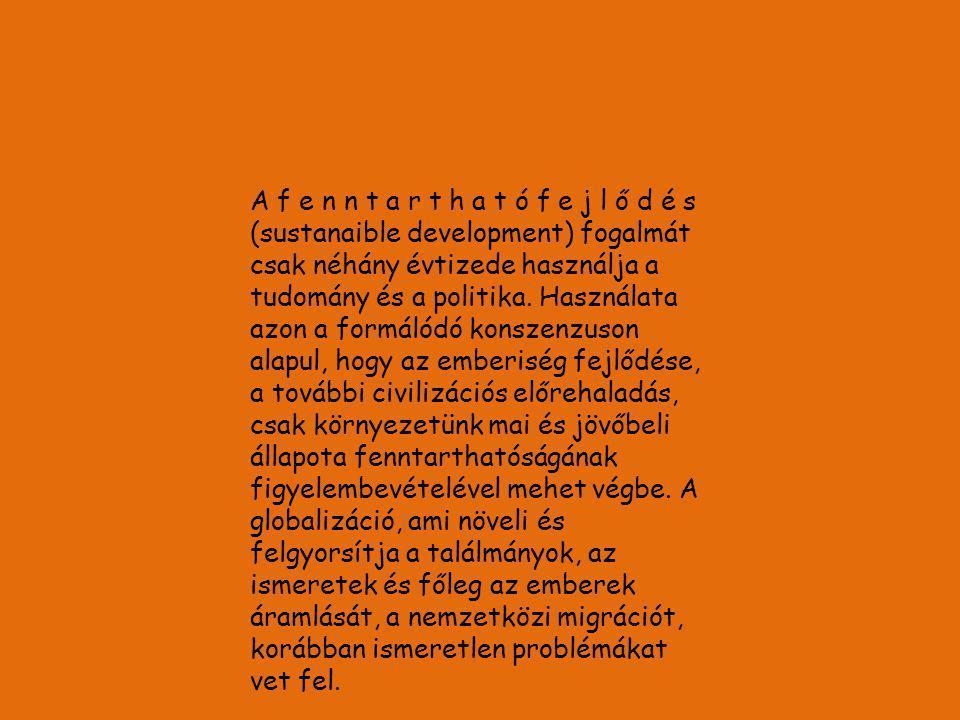 A f e n n t a r t h a t ó f e j l ő d é s (sustanaible development) fogalmát csak néhány évtizede használja a tudomány és a politika.
