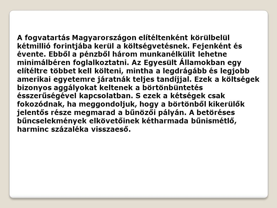 A fogvatartás Magyarországon elítéltenként körülbelül kétmillió forintjába kerül a költségvetésnek.