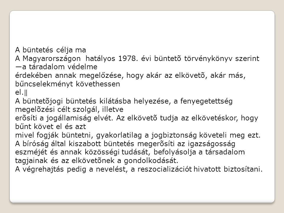 A büntetés célja ma A Magyarországon hatályos 1978. évi büntetõ törvénykönyv szerint ―a táradalom védelme.