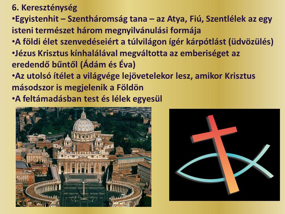 6. Kereszténység Egyistenhit – Szentháromság tana – az Atya, Fiú, Szentlélek az egy isteni természet három megnyilvánulási formája.