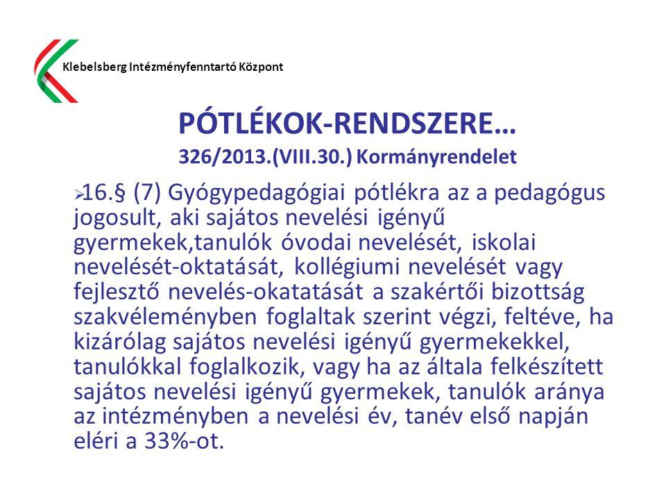 PÓTLÉKOK-RENDSZERE… 326/2013.(VIII.30.) Kormányrendelet