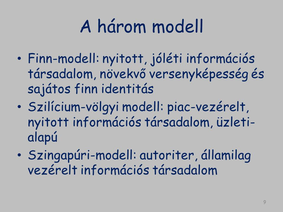 A három modell Finn-modell: nyitott, jóléti információs társadalom, növekvő versenyképesség és sajátos finn identitás.