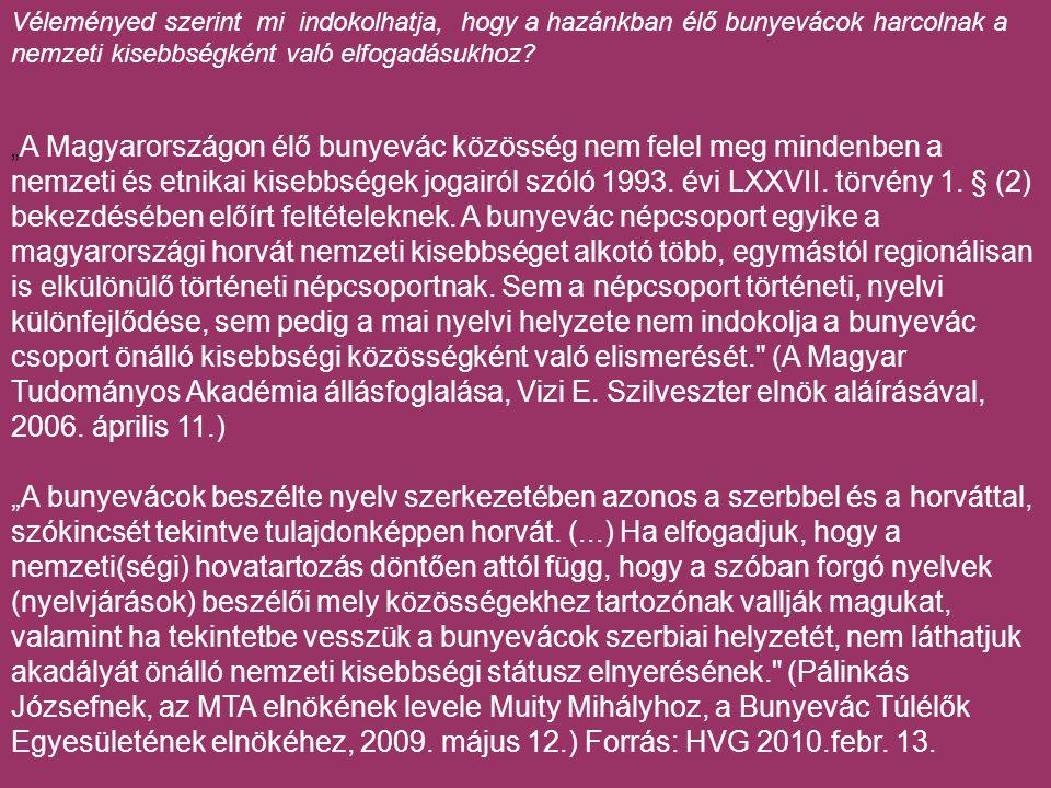 Véleményed szerint mi indokolhatja, hogy a hazánkban élő bunyevácok harcolnak a nemzeti kisebbségként való elfogadásukhoz