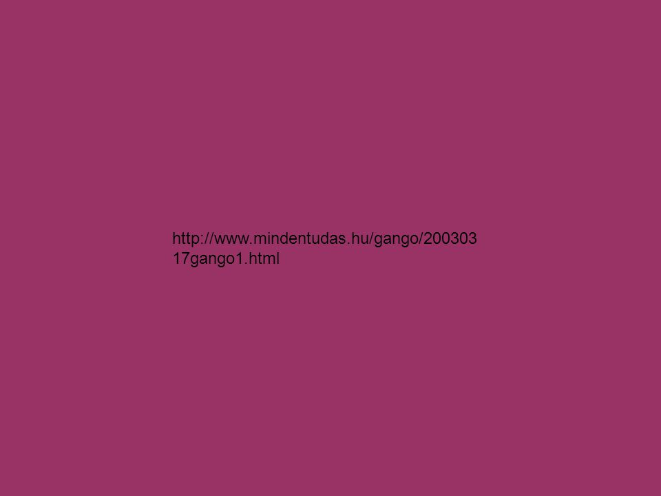 http://www.mindentudas.hu/gango/20030317gango1.html