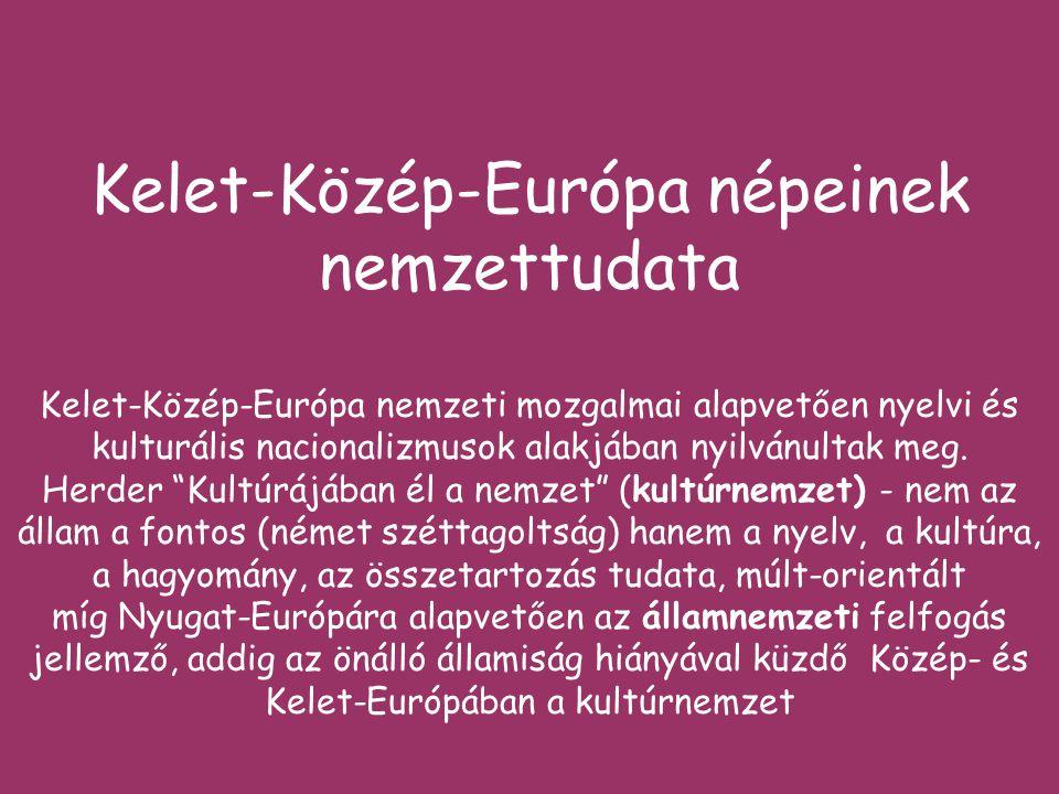 Kelet-Közép-Európa népeinek nemzettudata Kelet-Közép-Európa nemzeti mozgalmai alapvetően nyelvi és kulturális nacionalizmusok alakjában nyilvánultak meg.
