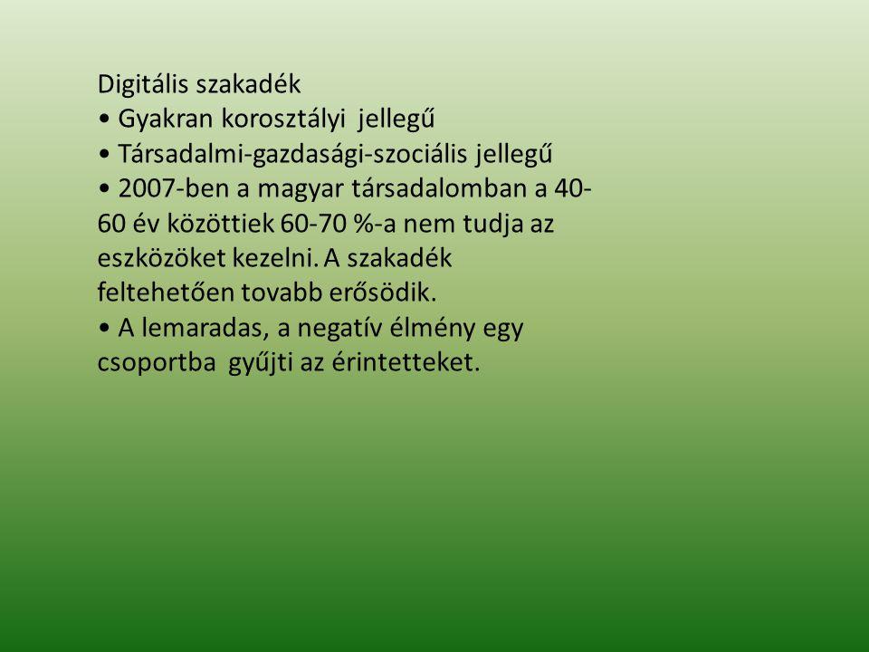 Digitális szakadék • Gyakran korosztályi jellegű. • Társadalmi-gazdasági-szociális jellegű. • 2007-ben a magyar társadalomban a 40-