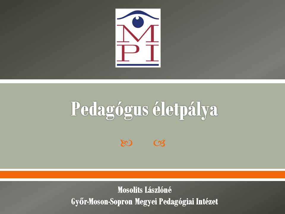 Pedagógus életpálya Mosolits Lászlóné Győr-Moson-Sopron Megyei Pedagógiai Intézet