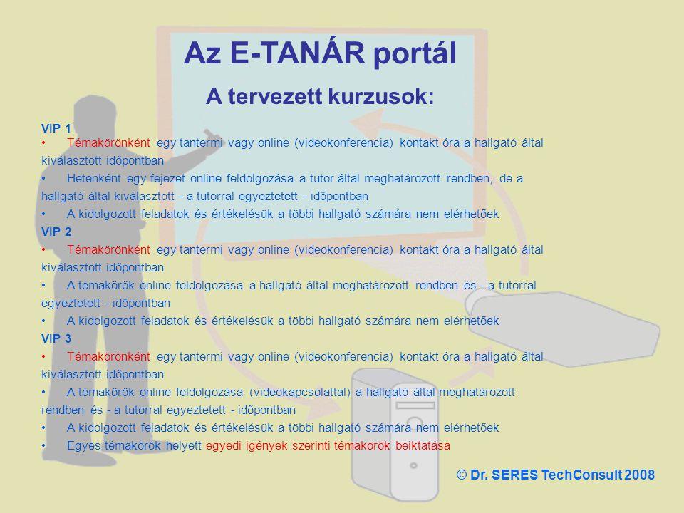 Az E-TANÁR portál A tervezett kurzusok: © Dr. SERES TechConsult 2008