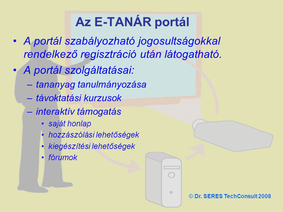 Az E-TANÁR portál A portál szabályozható jogosultságokkal rendelkező regisztráció után látogatható.