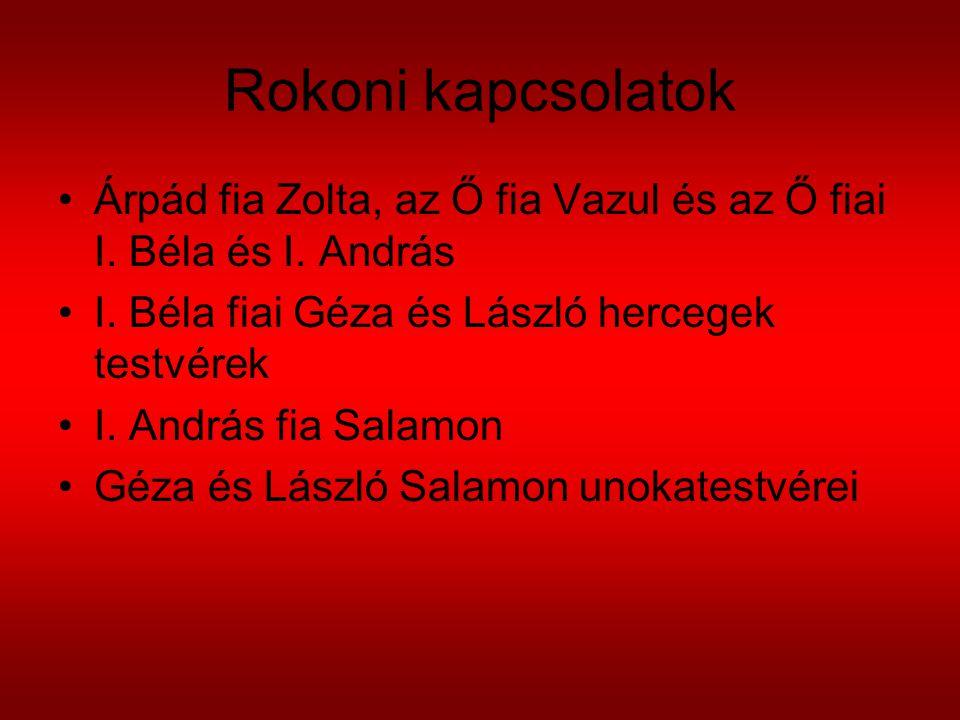 Rokoni kapcsolatok Árpád fia Zolta, az Ő fia Vazul és az Ő fiai I. Béla és I. András. I. Béla fiai Géza és László hercegek testvérek.