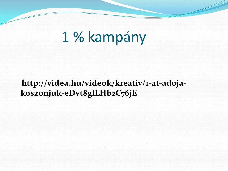 1 % kampány http://videa.hu/videok/kreativ/1-at-adoja- koszonjuk-eDvt8gfLHb2C76jE