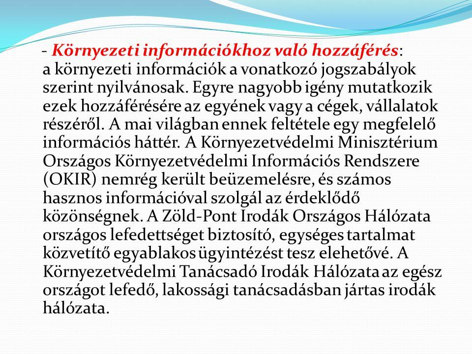 - Környezeti információkhoz való hozzáférés: a környezeti információk a vonatkozó jogszabályok szerint nyilvánosak.