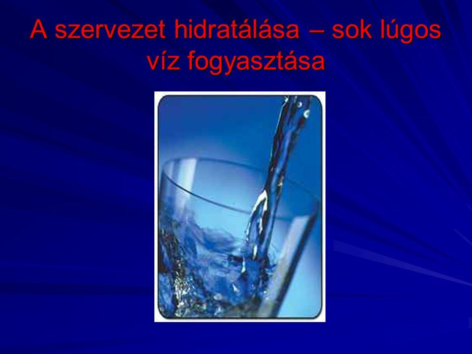 A szervezet hidratálása – sok lúgos víz fogyasztása