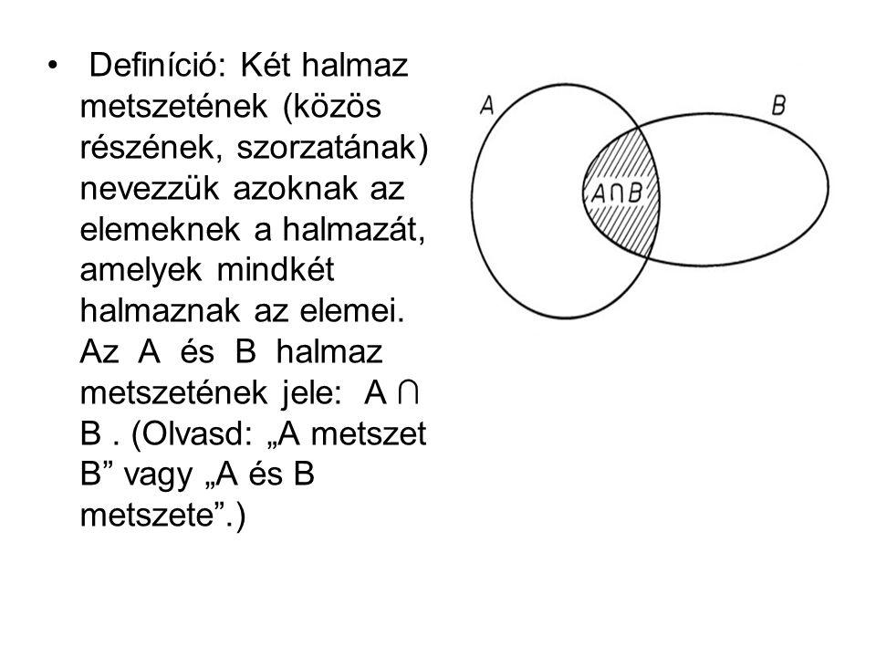 Definíció: Két halmaz metszetének (közös részének, szorzatának) nevezzük azoknak az elemeknek a halmazát, amelyek mindkét halmaznak az elemei.