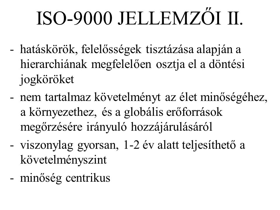ISO-9000 JELLEMZŐI II. - hatáskörök, felelősségek tisztázása alapján a hierarchiának megfelelően osztja el a döntési jogköröket.