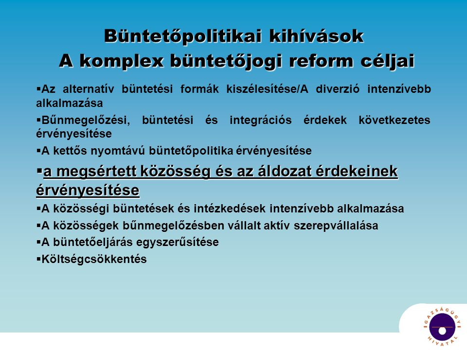Büntetőpolitikai kihívások A komplex büntetőjogi reform céljai