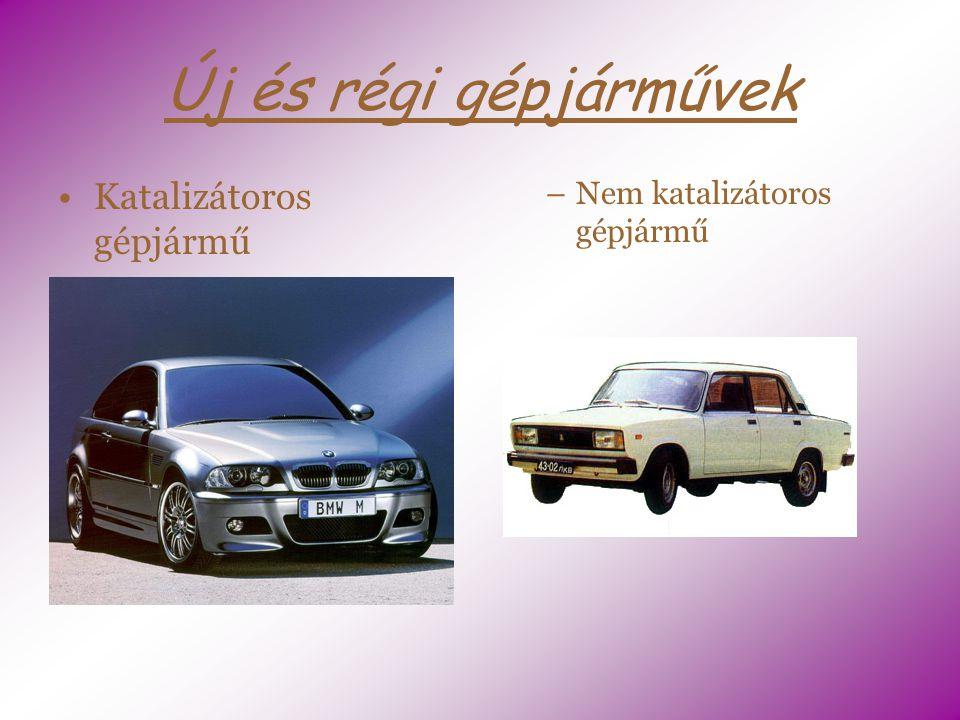Új és régi gépjárművek Katalizátoros gépjármű