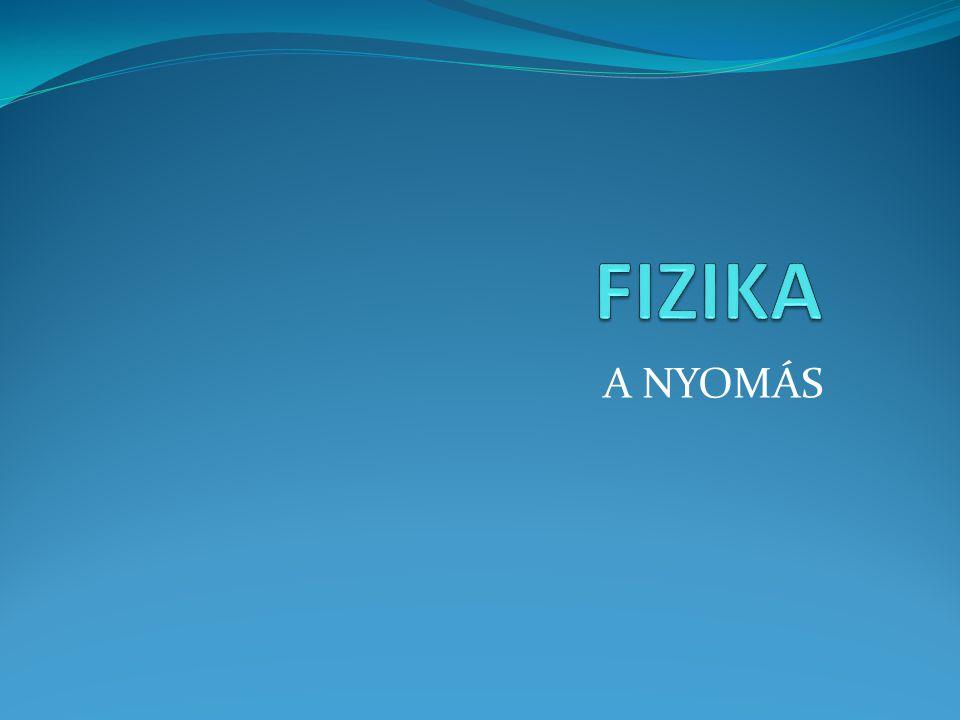 FIZIKA A NYOMÁS
