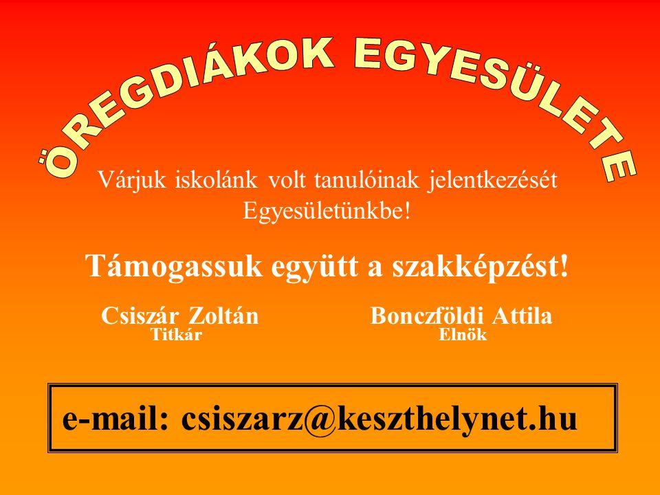 Támogassuk együtt a szakképzést! Csiszár Zoltán Bonczföldi Attila