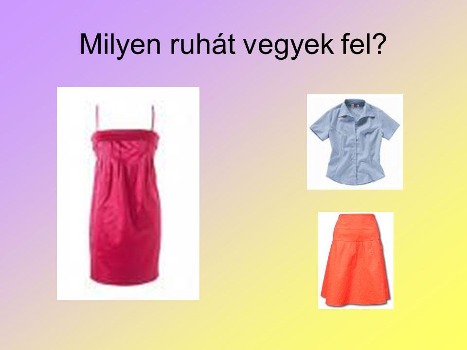 Milyen ruhát vegyek fel