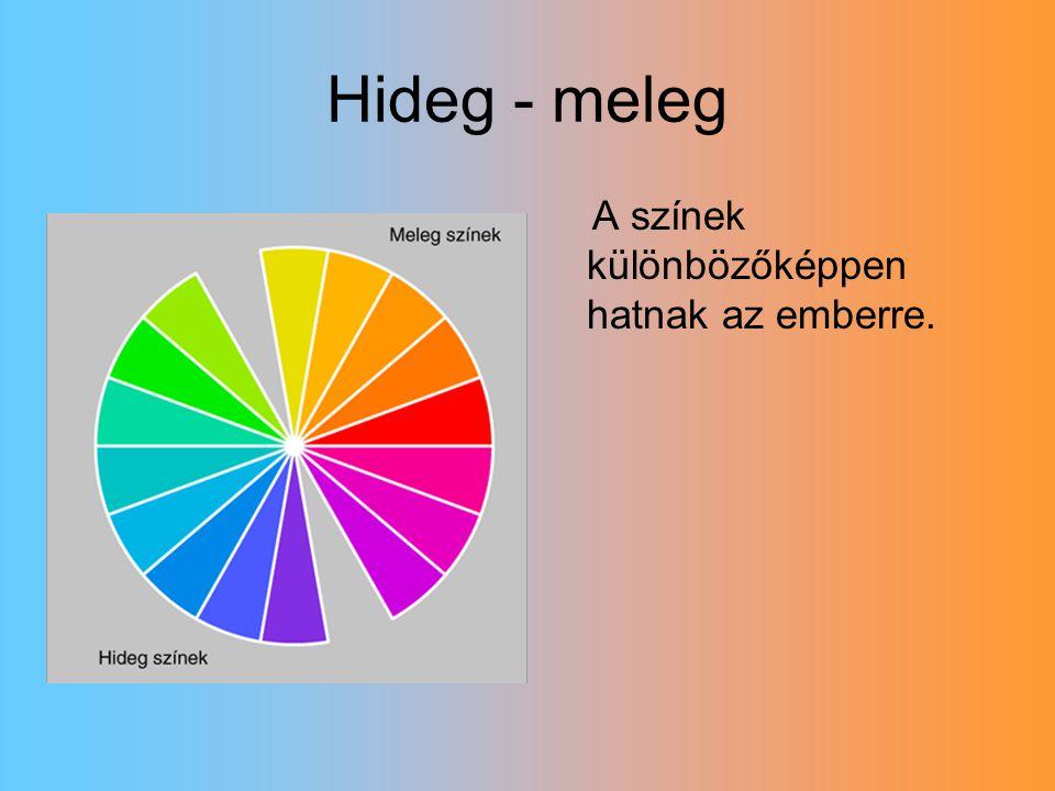 Hideg - meleg A színek különbözőképpen hatnak az emberre.
