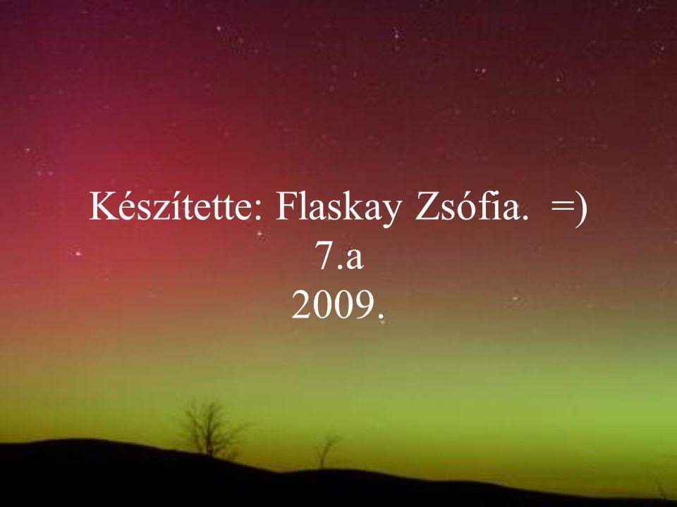 Készítette: Flaskay Zsófia. =) 7.a 2009.